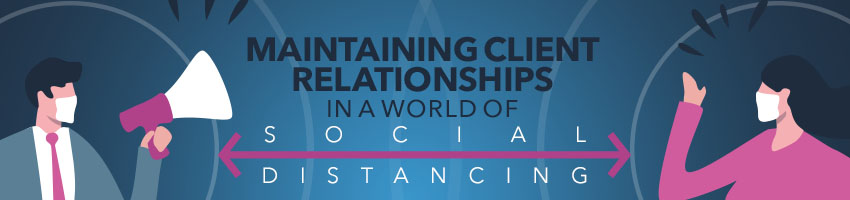 Maintaining Client Relationships in a World of Social Distancing
