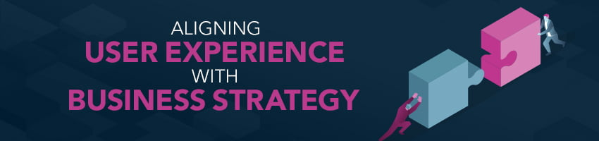 Aligning User Experience with Business Strategy