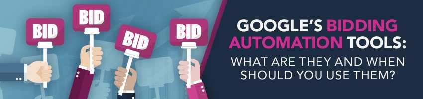 Google's Automated Bidding Tools: What Are They and When Should You Use Them?