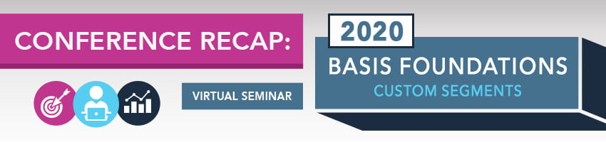2020 Basis Foundations Conference Recap: Custom Segments