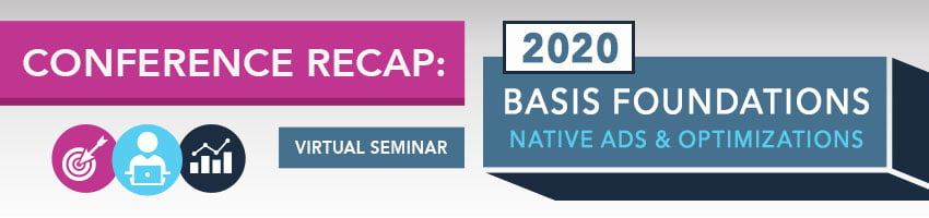 2020 Basis Foundations Conference Recap: Native Ads & Optimizations