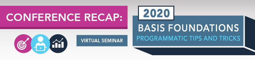 2020 Basis Foundations Conference Recap: Programmatic Tips and Trends