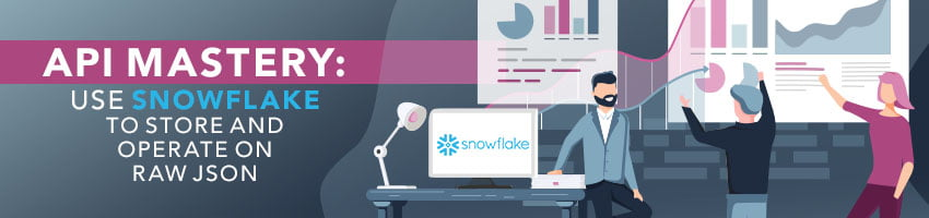 API Mastery: Use Snowflake To Store and Operate On Raw JSON