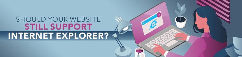Should You Support Internet Explorer on Your Website?